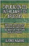 EXPLICACIÓN DEL INTERCAMBIO DE APUESTAS: Métodos y estrategias para ganar dinero con las apuestas deportivas - La guía completa