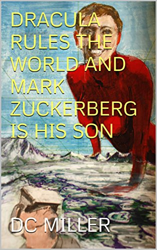 Dracula Rules the World and Mark Zuckerberg is His Son (English Edition)