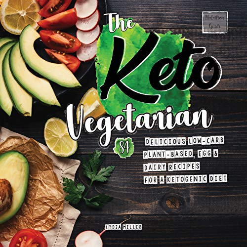 The Keto Vegetarian: 84 Delicious Low-Carb Plant-Based, Egg & Dairy Recipes For A Ketogenic Diet (Nu
