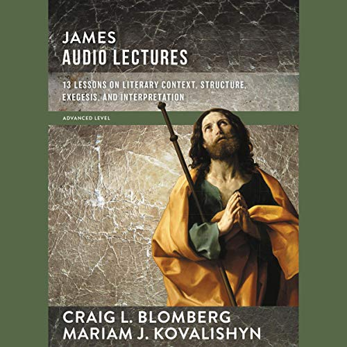 James: Audio Lectures: 13 Lessons on Literary Context, Structure, Exegesis, and Interpretation cover art