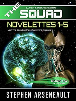 THE SQUAD 1-5: (Novelettes 1-5) (THE SQUAD Series Book 1) by [Stephen Arseneault]