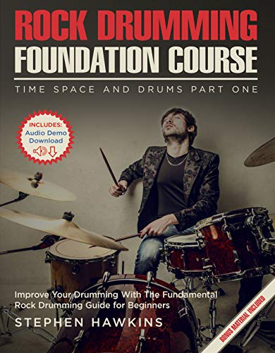 Rock Drumming Foundation: Improve Your Drumming With The Fundamental Rock Drumming Guide for Beginners (Time Space and Drums Book 1) (English Edition)