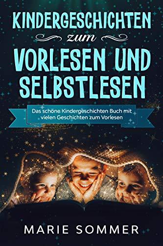 Kindergeschichten zum Vorlesen und Selbstlesen: Das schöne Kindergeschichten Buch mit vielen Geschichten zum Vorlesen