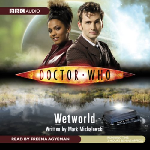Doctor Who     Wetworld              By:                                                                                                                                 Mark Michalowski                               Narrated by:                                                                                                                                 Freema Agyeman                      Length: 2 hrs and 21 mins     106 ratings     Overall 4.2