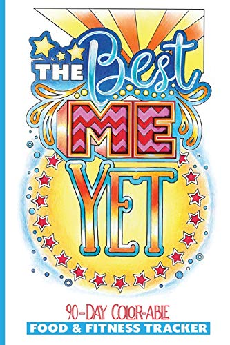 The Best Me Yet: Food and Fitness Tracker, Meal Planner, Diet Journal (90-Day, 12-Week Accountability Log), with Coloring Pages