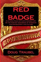 Red Badge: A veteran peace officer's commentary on the Marxist subversion of American Law Enforcement & Culture