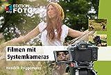 Filmen mit der Systemkamera: Faszinierende Fotos mit der Canon EOS M; Fujifim X-Pro, Nikon 1, Olympus PEN und OM-D, Panasonic Lumix, Pentax Q, Samsung ... Sony NEX (Edition FotoHits) (German Edition)