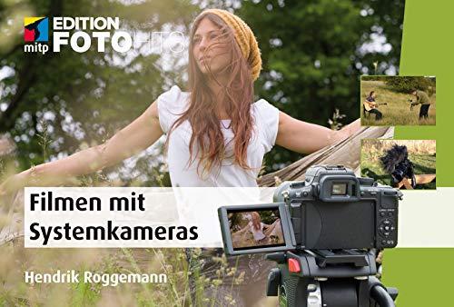 Filmen mit der Systemkamera: Faszinierende Fotos mit der Canon EOS M; Fujifim X-Pro, Nikon 1, Olympus PEN und OM-D, Panasonic Lumix, Pentax Q, Samsung NX oder Sony NEX (Edition FotoHits)