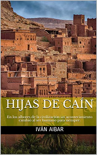 HIJAS DE CAÍN: En los albores de la civilización un acontecimiento cambió al ser humano para siempre.