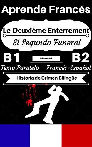 [Aprende Francés — Historia de Crimen Bilingüe] Le Deuxième Enterrement — El Segundo Funeral: Texto Paralelo (Francés B1, Francés B2) (Historias Bilingües Francés-Español)