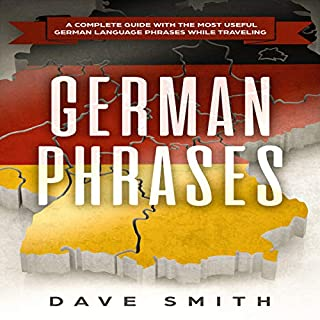 German Phrases: A Complete Guide with the Most Useful German Language Phrases While Traveling                   By:                                                                                                                                 Dave Smith                               Narrated by:                                                                                                                                 Mike Nelson                      Length: 2 hrs and 6 mins     Not rated yet     Overall 0.0