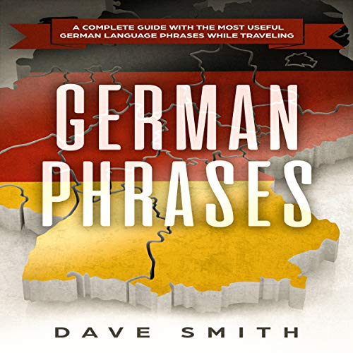 German Phrases: A Complete Guide with the Most Useful German Language Phrases While Traveling cover art
