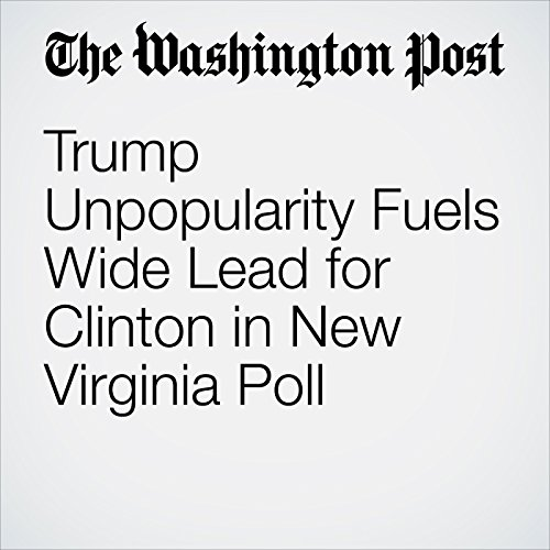 Trump Unpopularity Fuels Wide Lead for Clinton in New Virginia Poll audiobook cover art