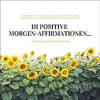 111 positive Morgen-Affirmationen für Deinen idealen Start in den Tag Hörbuch