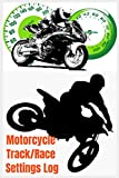 Motorcycle Track and Race Settings Log: Road Racing or Motocross; A simple log to record all your set up settings for each event or track