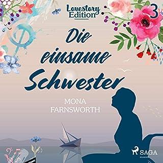 Die einsame Schwester     Lovestory Edition 3              Autor:                                                                                                                                 Mona Farnsworth                               Sprecher:                                                                                                                                 Carolin Therese Wolff                      Spieldauer: 3 Std. und 18 Min.     7 Bewertungen     Gesamt 2,7
