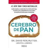 Cerebro de Pan (Edición Actualizada) / Grain Brain: The Surprising Truth about Wheat, Carbs, and Sugar