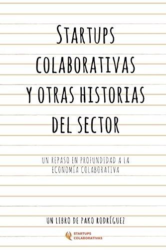 Startups Colaborativas y otras historias del sector: Un repaso en profundidad a la economía colaborativa