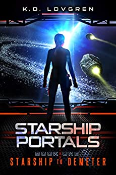 Starship to Demeter: A Suspense-Filled Science Fiction AI Adventure (Starship Portals Book 1) by [K.D. Lovgren]