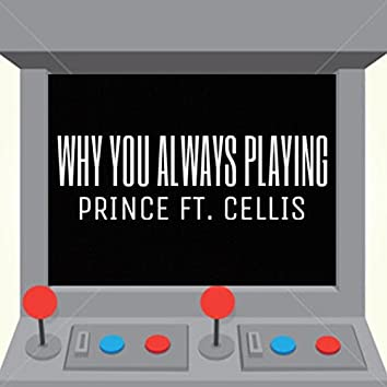 Why You Always Playing? (feat. Celli$)