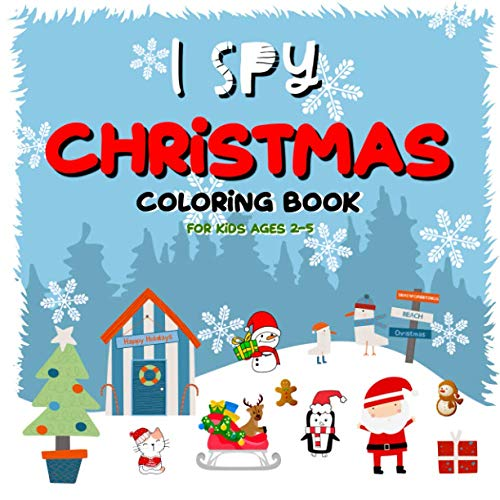 I Spy Christmas Coloring Book For Kids Ages 2-5: Fun Toddler Picture Guessing Game Coloring and Drawing Doodle Activity Notebook for Little Pre School and Kindergarten Children