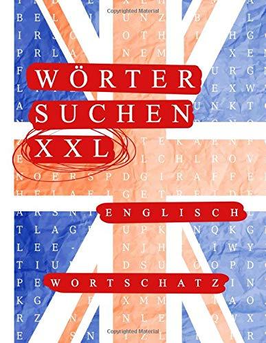 Wörter suchen XXL Englisch Grundwortschatz, 120 Wortsuchrätsel zum Englisch lernen: Buchstabenrätsel (Wortgitter) mit englischen Wörtern, 120 Seiten Buchstabensalat Englisch A1/A2 (Lernhilfe)