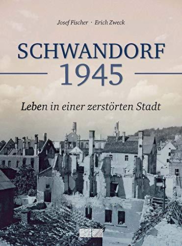 Schwandorf 1945: Leben in einer zerstörten Stadt
