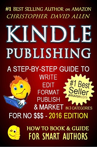 KINDLE PUBLISHING - A STEP-BY-STEP GUIDE TO WRITE, EDIT, FORMAT, PUBLISH & MARKET FOR...