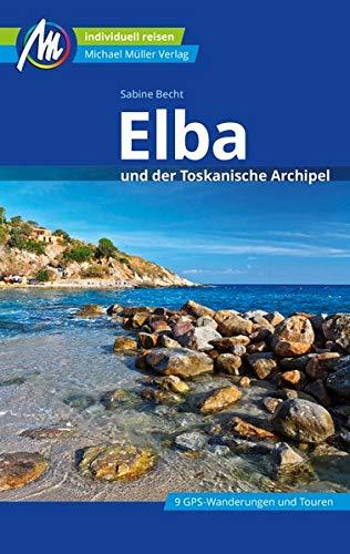 Elba Reiseführer Michael Müller Verlag: und der Toskanische Archipel - Individuell reisen mit vielen praktischen Tipps.