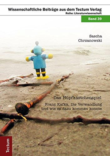 Das Hüpfkästchenspiel: Franz Kafka, Die Verwandlung und wie es dazu kommen konnte
