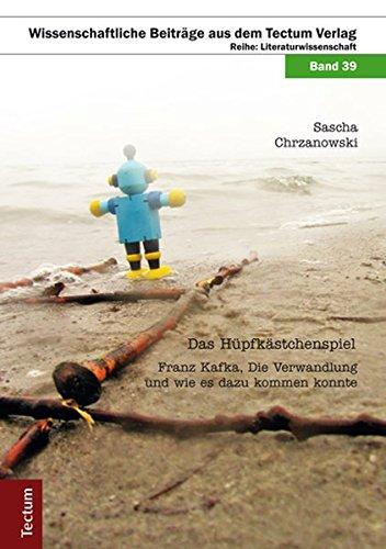 Das Hüpfkästchenspiel: Franz Kafka, Die Verwandlung und wie es dazu kommen konnte (Wissenschaftliche Beiträge aus dem Tectum-Verlag / Literaturwissenschaft)