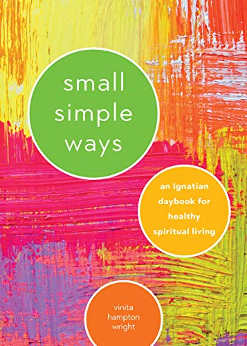 Compare Textbook Prices for Small Simple Ways: An Ignatian Daybook for Healthy Spiritual Living  ISBN 9780829445411 by Wright, Vinita Hampton
