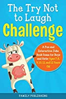 The Try Not to Laugh Challenge A Fun and Interactive Joke Book Game for Boys and Girls: Ages 7, 8, 9, 10, 11, and 12 Years Old.