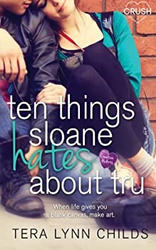 Ten Things Sloane Hates about Tru - Book #1 of the Creative HeArts