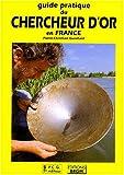 Guide pratique du chercheur d'or en France - Editions BRGM - 01/01/2000