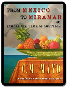 From Mexico to Miramar or, Across the Lake of Oblivion: A Nonfiction Novela about a Fairlytale: A Visit to the Emperor of Mexico's Italian Castle by [C.M. Mayo]