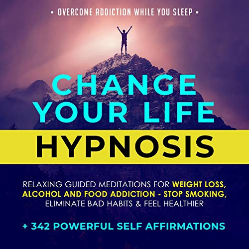 Change Your Life Hypnosis: Relaxing Guided Meditations for Weight Loss, Alcohol and Food Addiction  By  cover art