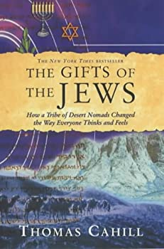 Paperback The Gifts of the Jews : How a Tribe of Desert Nomads Changed the Way Everyone Thinks and Feels (Hinges of History) Book