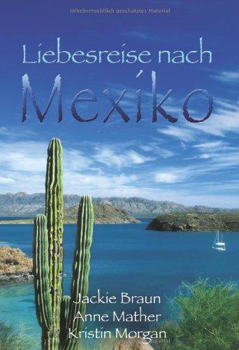 Liebesreise nach Mexiko: Geständnis auf Mexikanisch/Verbotene Gefühle/Hochzeitsnacht in Acapulco