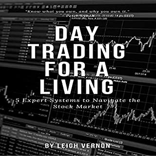 Day Trading for a Living: 5 Expert Systems to Navigate the Stock Market                   By:                                                                                                                                 Leigh Vernon                               Narrated by:                                                                                                                                 Anthony Pica                      Length: 41 mins     8 ratings     Overall 4.4