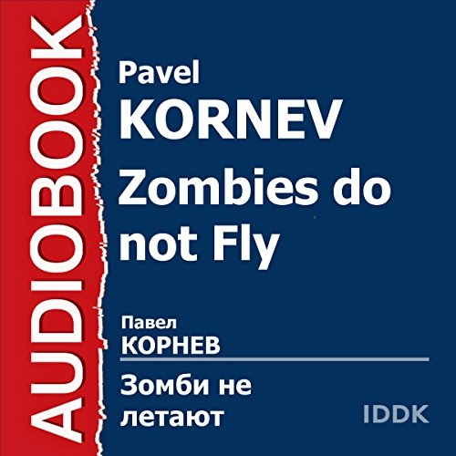 Zombies Do Not Fly [Russian Edition]                   By:                                                                                                                                 Pavel Kornev                               Narrated by:                                                                                                                                 Dmitry Polonetsky                      Length: 1 hr     Not rated yet     Overall 0.0