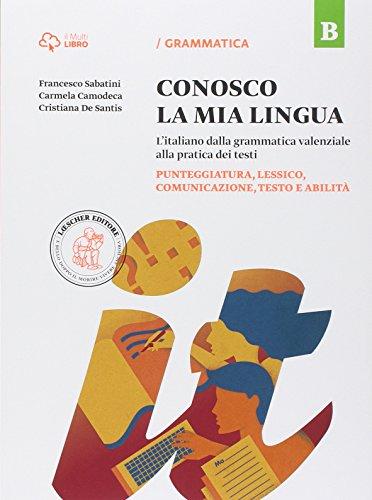 Conosco la mia lingua. L'italiano dalla grammatica valenziale alla pratica dei testi. Per la Scuola media. Con e-book. Con espansione online. ... comunicazione, testo e abilità (Vol. B)
