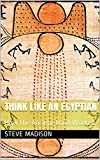 Think Like an Egyptian: How the Ancient Mind Worked