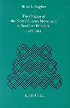 The Origins of the New Churches Movement in Southern Ethiopia, 1927-1944 (Studies of Religion in Africa)