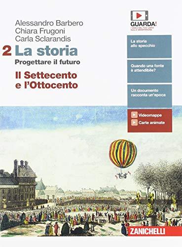 La storia. Progettare il futuro. Con Atlante di geostoria. Per la Scuola media. Con e-book. Il Settecento e l'Ottocento (Vol. 2)