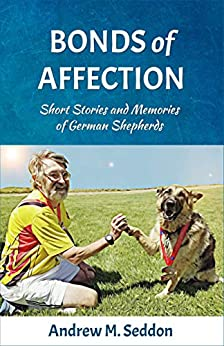 Bonds of Affection: Short Stories and Memories of German Shepherds by [Andrew Seddon]