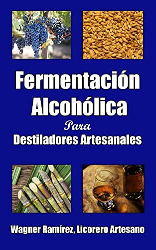 Fermentación Alcohólica Para Destiladores Artesanales (Spanish Edition)