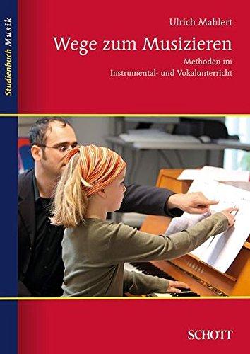 Wege zum Musizieren: Methoden im Instrumental- und Vokalunterricht (Studienbuch Musik)