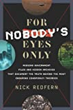 For Nobody's Eyes Only: Missing Government Files and Hidden Archives That Document the Truth Behind the Most Enduring Conspiracy Theories