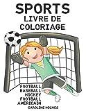 Sports - Livre de coloriage - Football - Baseball - Hockey - Football américain: Livre à colorier pour enfants
